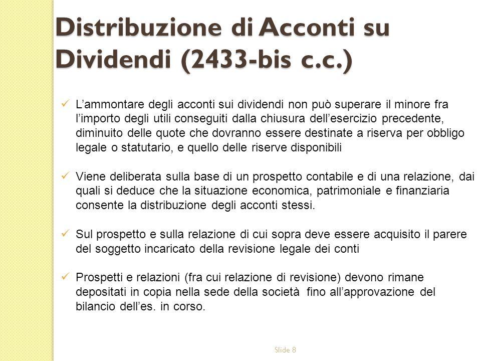 Slide 8 Lammontare degli acconti sui dividendi non può superare il minore fra limporto degli utili conseguiti dalla chiusura dellesercizio precedente,
