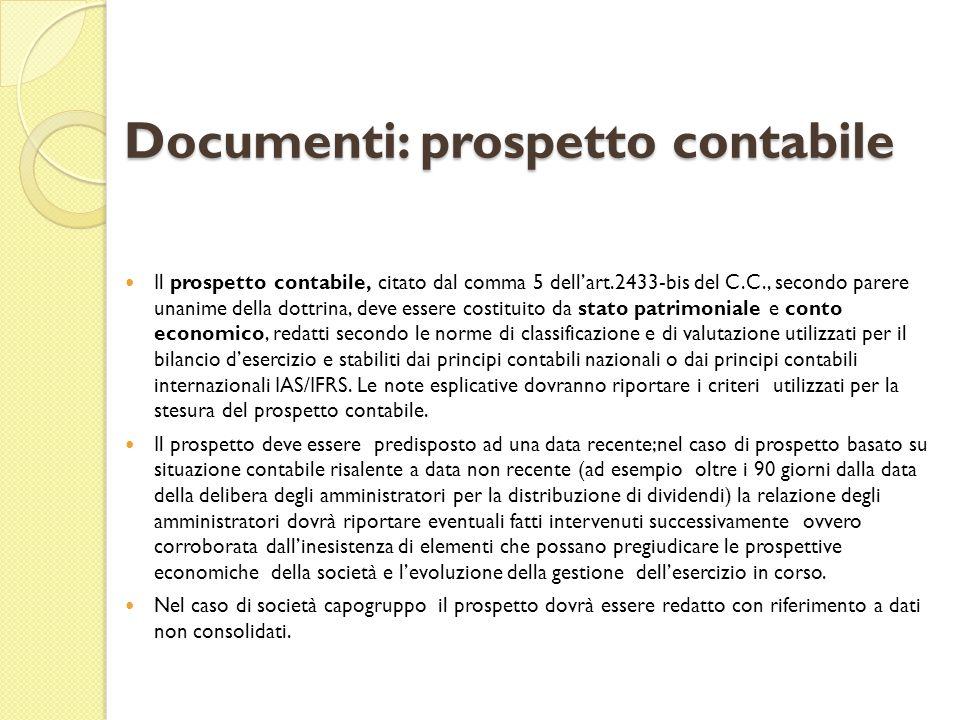 Documenti: prospetto contabile Il prospetto contabile, citato dal comma 5 dellart.2433-bis del C.C., secondo parere unanime della dottrina, deve esser