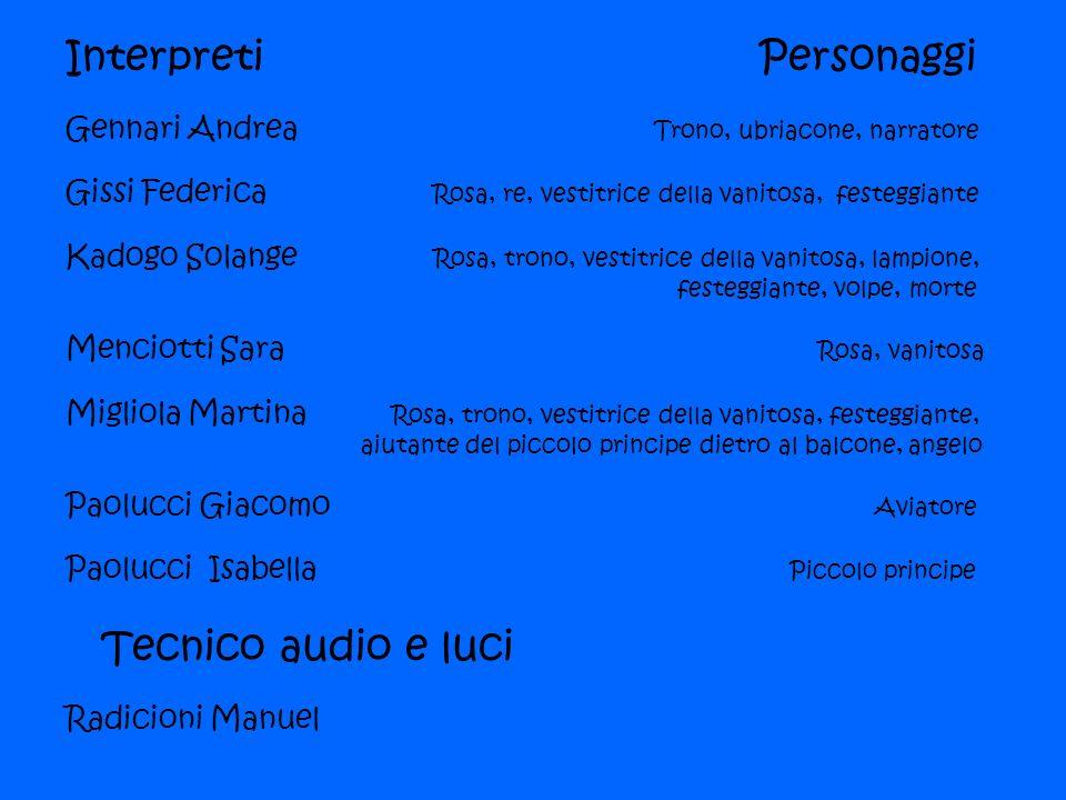 Interpreti Personaggi Gennari Andrea Trono, ubriacone, narratore Gissi Federica Rosa, re, vestitrice della vanitosa, festeggiante Kadogo Solange Rosa,
