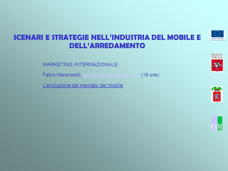 SCENARI E STRATEGIE NELLINDUSTRIA DEL MOBILE E DELLARREDAMENTO MARKETING INTERNAZIONALE; Fabio Maroncelli; fabiomaroncelli@yahoo.it (16 ore):fabiomaro