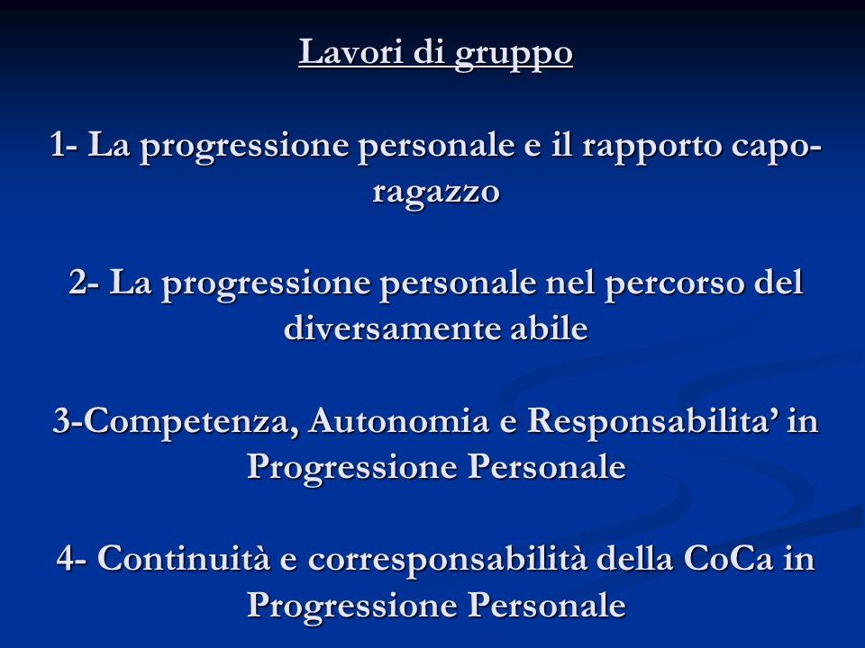 Lavori di gruppo 1- La progressione personale e il rapporto capo- ragazzo 2- La progressione personale nel percorso del diversamente abile 3-Competenz
