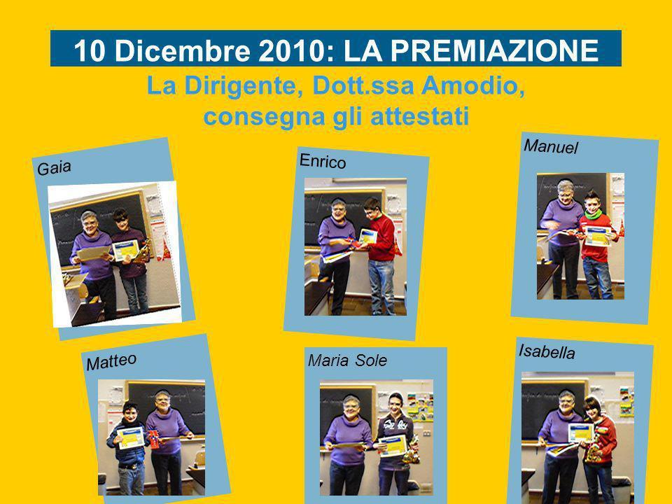 Gaia 10 Dicembre 2010: LA PREMIAZIONE La Dirigente, Dott.ssa Amodio, consegna gli attestati Enrico Manuel Matteo Maria Sole Isabella