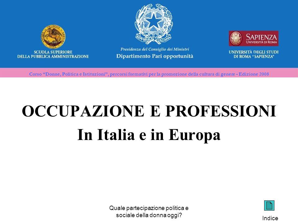 Corso Donne, Politica e Istituzioni, percorsi formativi per la promozione della cultura di genere - Edizione 2008 OCCUPAZIONE E PROFESSIONI In Italia e in Europa Quale partecipazione politica e sociale della donna oggi.