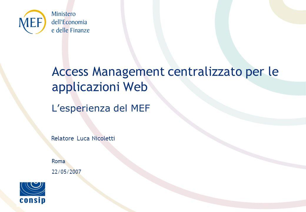Roma Relatore Luca Nicoletti 22/05/2007 Access Management centralizzato per le applicazioni Web Lesperienza del MEF