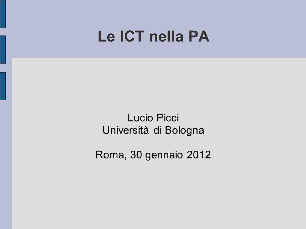 Le ICT nella PA Lucio Picci Università di Bologna Roma, 30 gennaio 2012