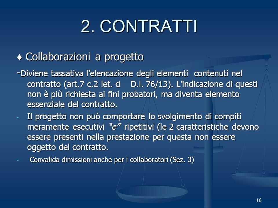 16 Collaborazioni a progetto Collaborazioni a progetto - Diviene tassativa lelencazione degli elementi contenuti nel contratto (art.7 c.2 let.