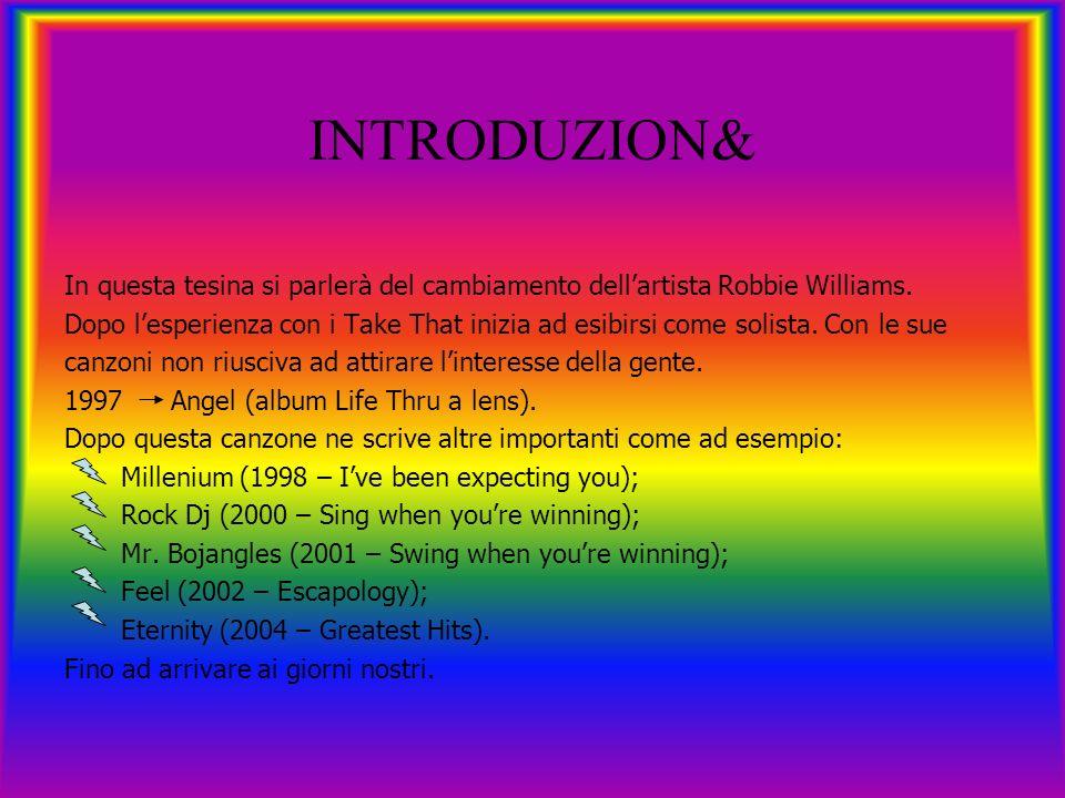 INTRODUZION& In questa tesina si parlerà del cambiamento dellartista Robbie Williams.