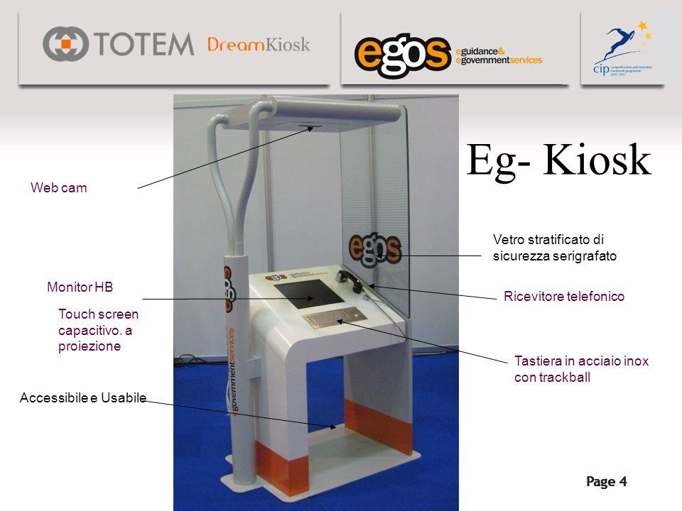 Page 4 Eg- Kiosk Web cam Monitor HB Accessibile e Usabile Vetro stratificato di sicurezza serigrafato Ricevitore telefonico Tastiera in acciaio inox c