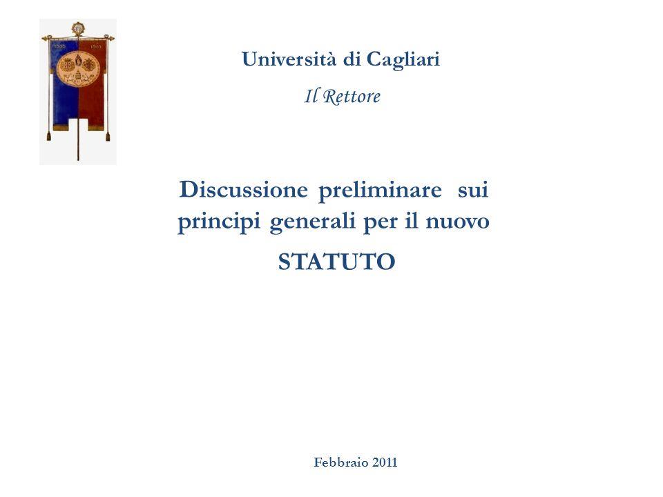 Università di Cagliari Il Rettore Discussione preliminare sui principi generali per il nuovo STATUTO Febbraio 2011