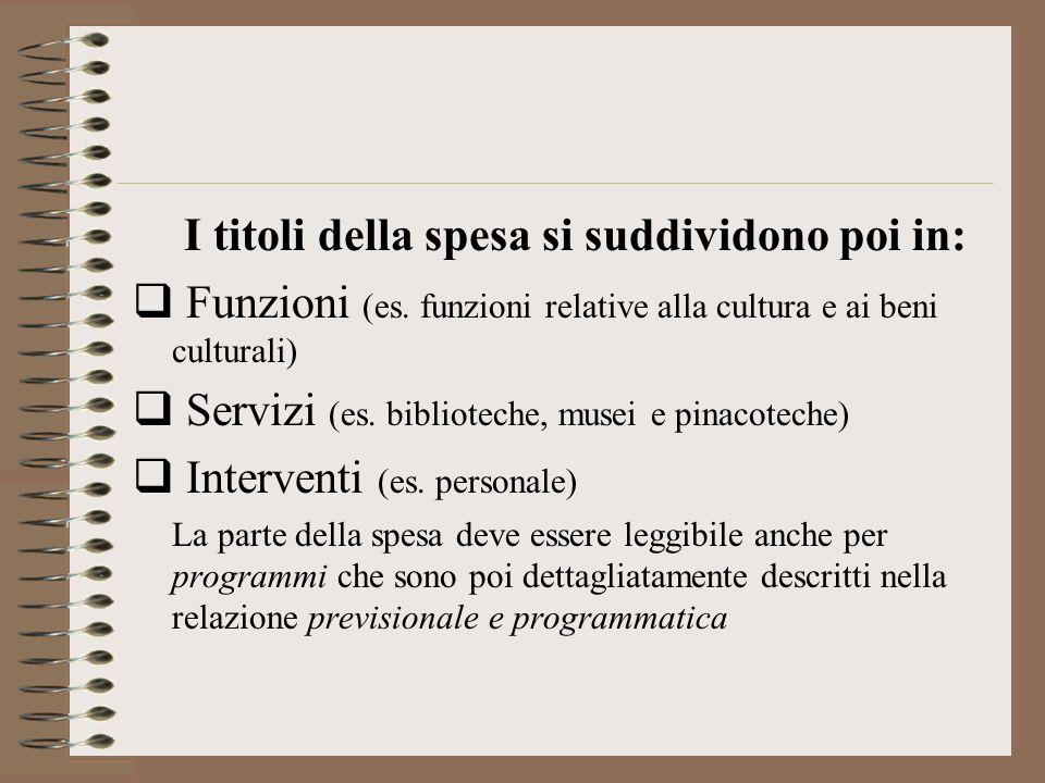 I titoli della spesa si suddividono poi in: Funzioni (es. funzioni relative alla cultura e ai beni culturali) Servizi (es. biblioteche, musei e pinaco