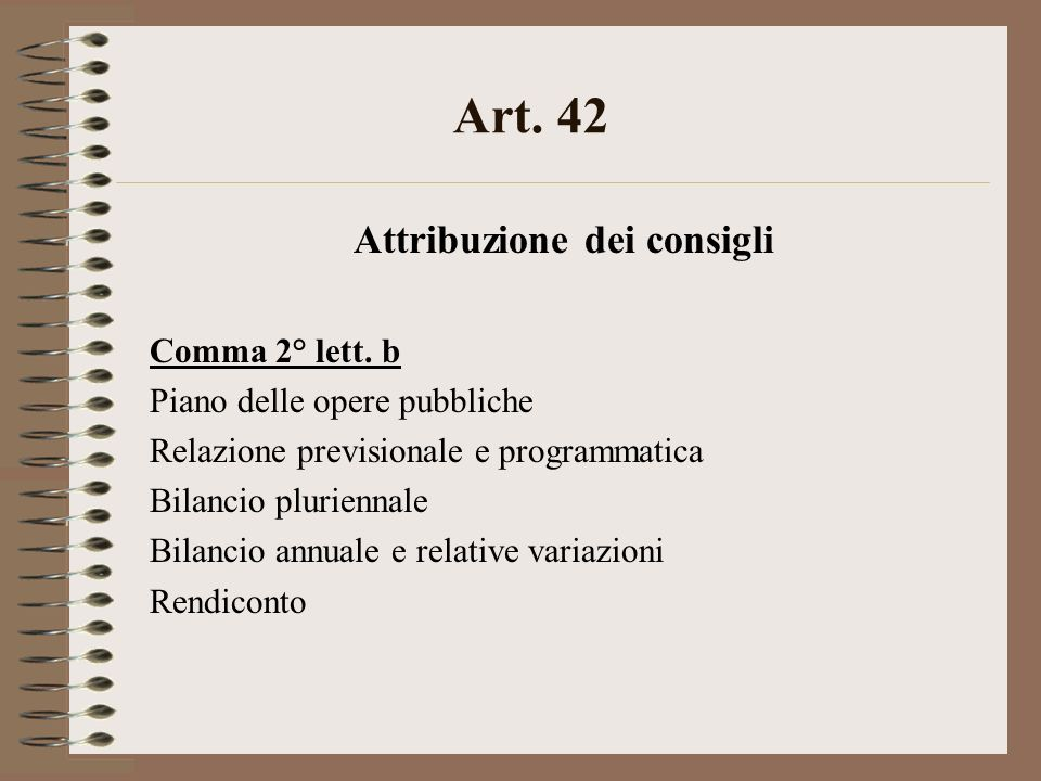 Art. 42 Attribuzione dei consigli Comma 2° lett. b Piano delle opere pubbliche Relazione previsionale e programmatica Bilancio pluriennale Bilancio an
