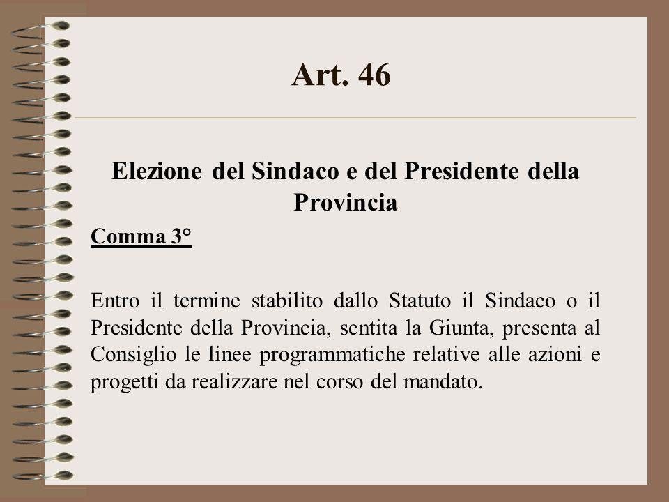 Art. 46 Elezione del Sindaco e del Presidente della Provincia Comma 3° Entro il termine stabilito dallo Statuto il Sindaco o il Presidente della Provi