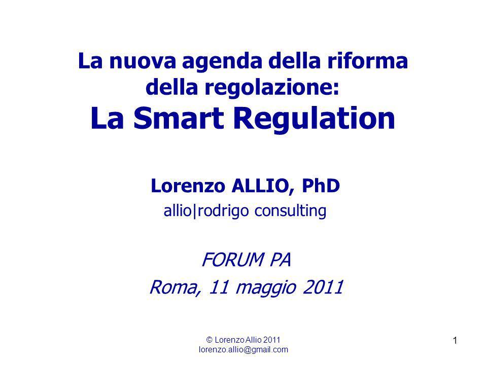 1 La nuova agenda della riforma della regolazione: La Smart Regulation Lorenzo ALLIO, PhD allio|rodrigo consulting FORUM PA Roma, 11 maggio 2011 © Lorenzo Allio 2011 lorenzo.allio@gmail.com
