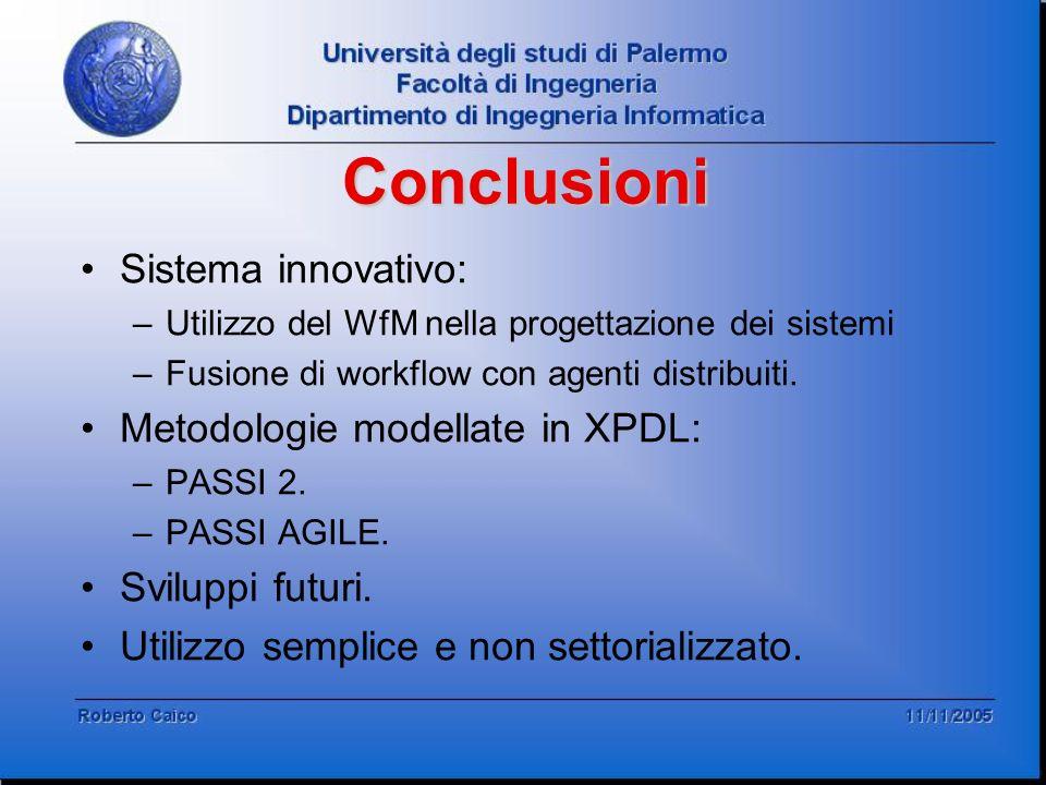 Conclusioni Sistema innovativo: –Utilizzo del WfM nella progettazione dei sistemi –Fusione di workflow con agenti distribuiti. Metodologie modellate i