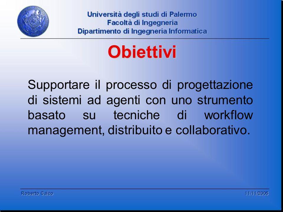 Supportare il processo di progettazione di sistemi ad agenti con uno strumento basato su tecniche di workflow management, distribuito e collaborativo.