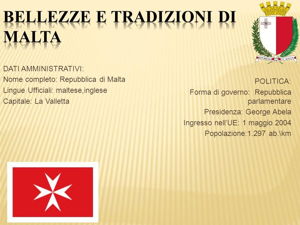 DATI AMMINISTRATIVI: Nome completo: Repubblica di Malta Lingue Ufficiali: maltese,inglese Capitale: La Valletta POLITICA: Forma di governo: Repubblica