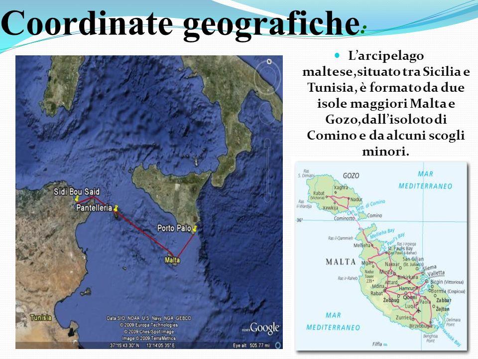 Coordinate geografiche : Larcipelago maltese,situato tra Sicilia e Tunisia, è formato da due isole maggiori Malta e Gozo,dallisoloto di Comino e da al