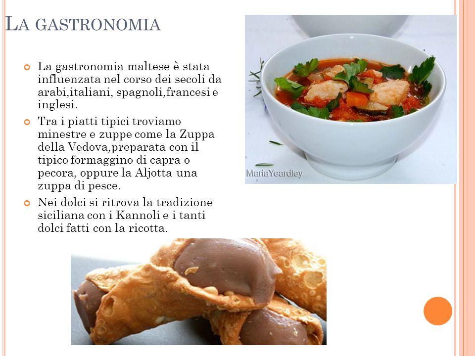 L A GASTRONOMIA La gastronomia maltese è stata influenzata nel corso dei secoli da arabi,italiani, spagnoli,francesi e inglesi. Tra i piatti tipici tr