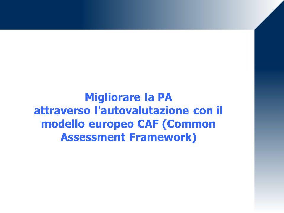 Migliorare la PA attraverso l autovalutazione con il modello europeo CAF (Common Assessment Framework)