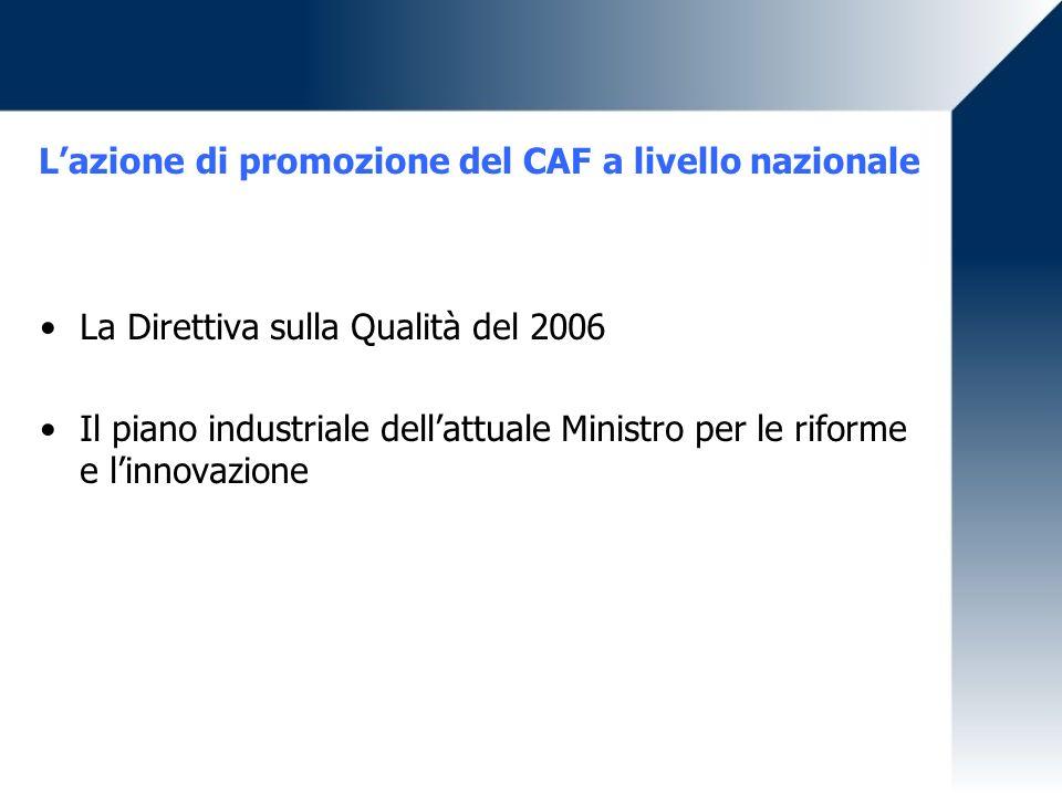 Lazione di promozione del CAF a livello nazionale La Direttiva sulla Qualità del 2006 Il piano industriale dellattuale Ministro per le riforme e linnovazione