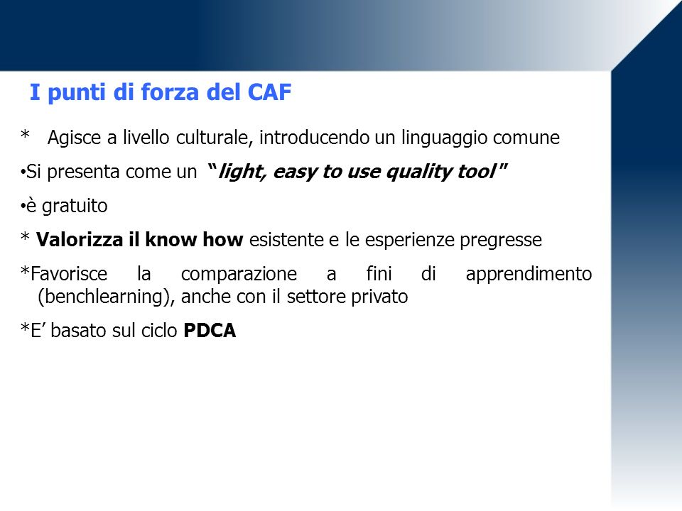 I punti di forza del CAF * Agisce a livello culturale, introducendo un linguaggio comune Si presenta come un light, easy to use quality tool è gratuit