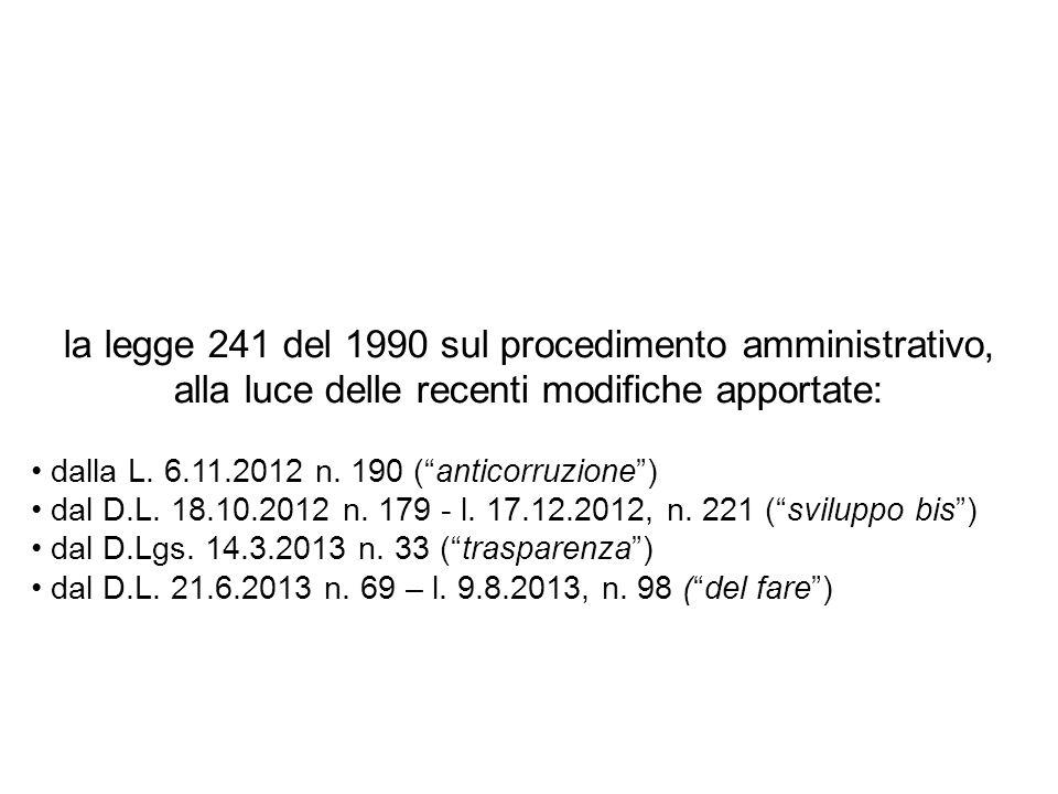la legge 241 del 1990 sul procedimento amministrativo, alla luce delle recenti modifiche apportate: dalla L. 6.11.2012 n. 190 (anticorruzione) dal D.L