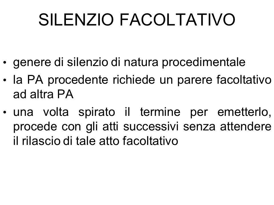 SILENZIO FACOLTATIVO genere di silenzio di natura procedimentale la PA procedente richiede un parere facoltativo ad altra PA una volta spirato il term