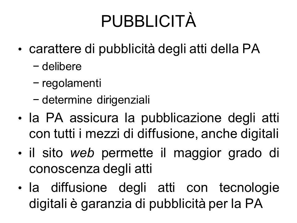 PUBBLICITÀ carattere di pubblicità degli atti della PA delibere regolamenti determine dirigenziali la PA assicura la pubblicazione degli atti con tutt