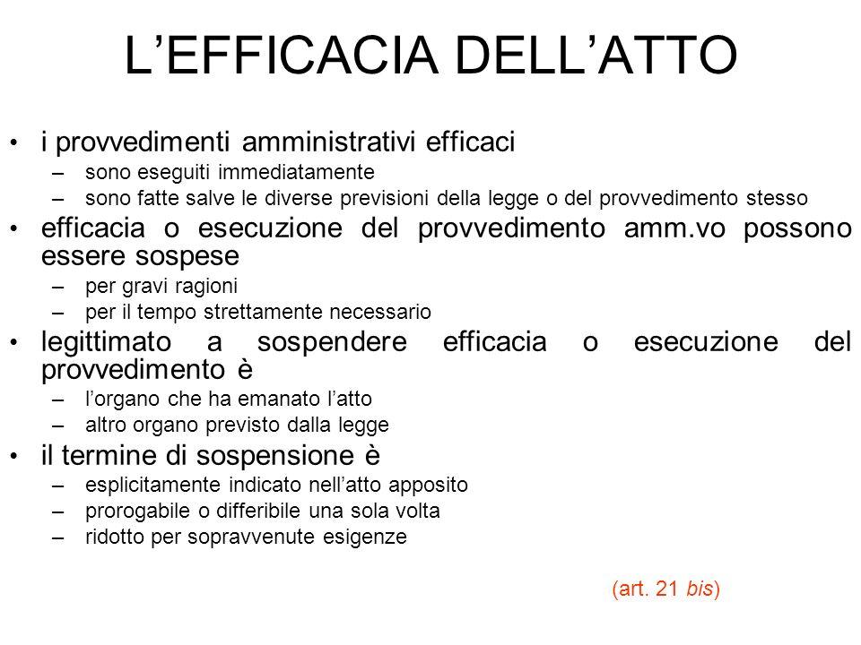LEFFICACIA DELLATTO i provvedimenti amministrativi efficaci – – sono eseguiti immediatamente – – sono fatte salve le diverse previsioni della legge o