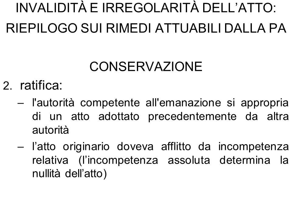 INVALIDITÀ E IRREGOLARITÀ DELLATTO: RIEPILOGO SUI RIMEDI ATTUABILI DALLA PA CONSERVAZIONE 2. 2. ratifica: – –l'autorità competente all'emanazione si a