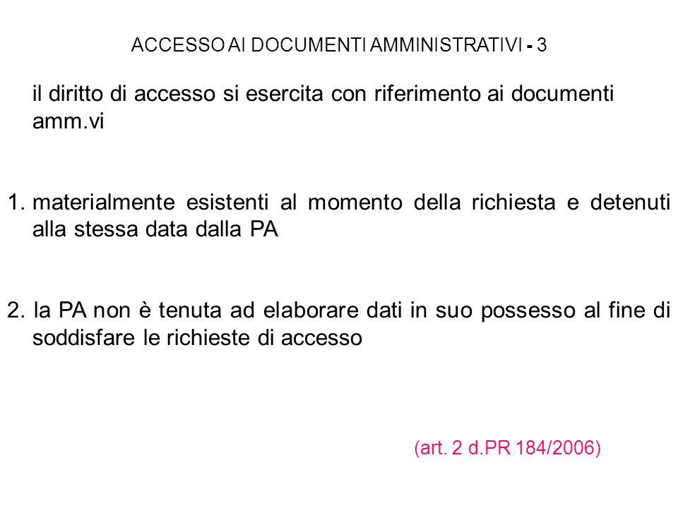 ACCESSO AI DOCUMENTI AMMINISTRATIVI - 3 il diritto di accesso si esercita con riferimento ai documenti amm.vi 1.materialmente esistenti al momento del