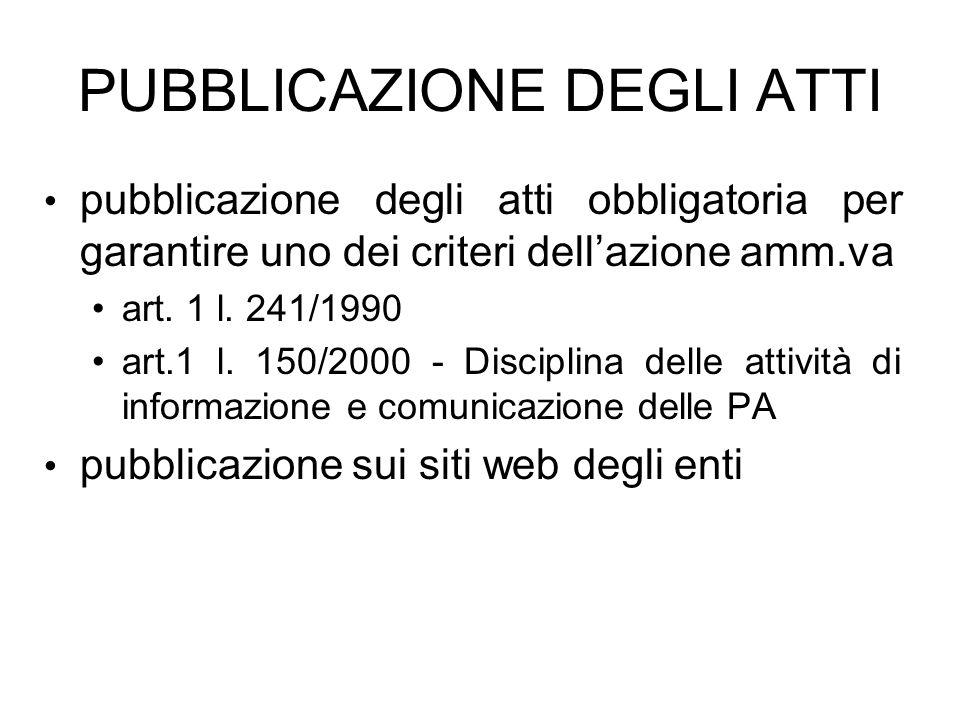 PUBBLICAZIONE DEGLI ATTI pubblicazione degli atti obbligatoria per garantire uno dei criteri dellazione amm.va art. 1 l. 241/1990 art.1 l. 150/2000 -