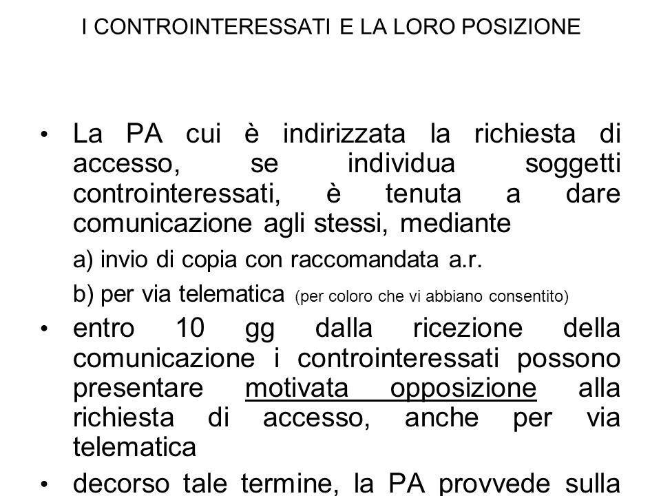 I CONTROINTERESSATI E LA LORO POSIZIONE La PA cui è indirizzata la richiesta di accesso, se individua soggetti controinteressati, è tenuta a dare comu