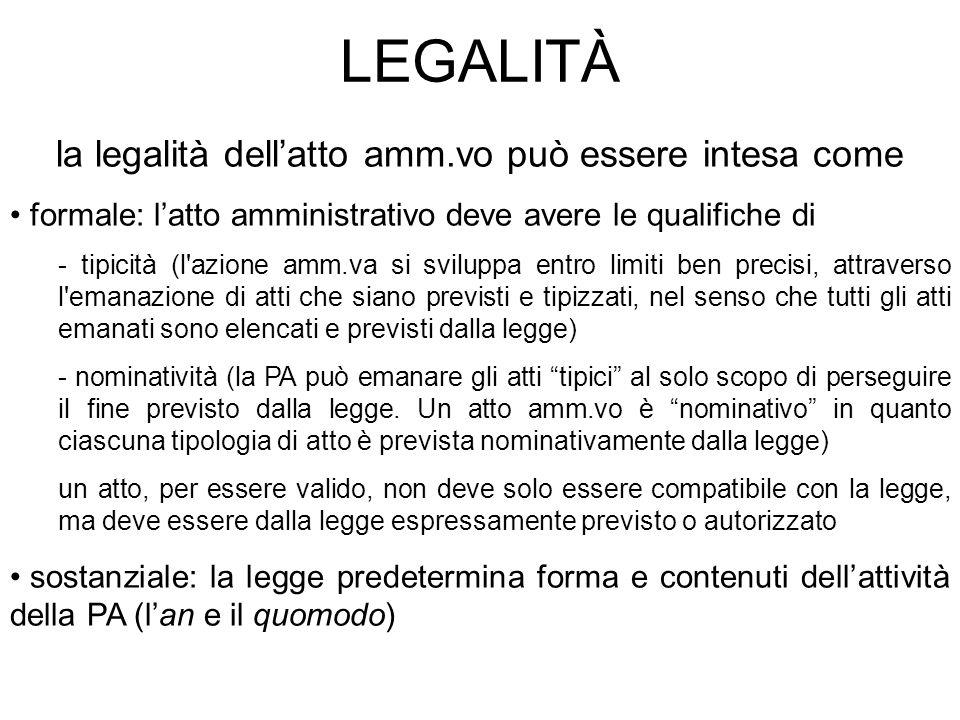 LEGALITÀ la legalità dellatto amm.vo può essere intesa come formale: latto amministrativo deve avere le qualifiche di - tipicità (l'azione amm.va si s