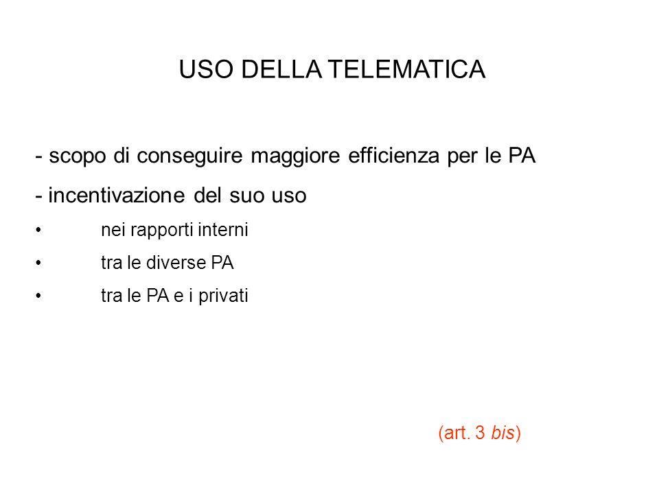 USO DELLA TELEMATICA - scopo di conseguire maggiore efficienza per le PA - incentivazione del suo uso nei rapporti interni tra le diverse PA tra le PA
