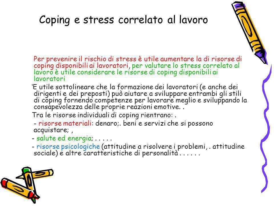 Coping e stress correlato al lavoro Per prevenire il rischio di stress è utile aumentare la di risorse di coping disponibili ai lavoratori, per valuta