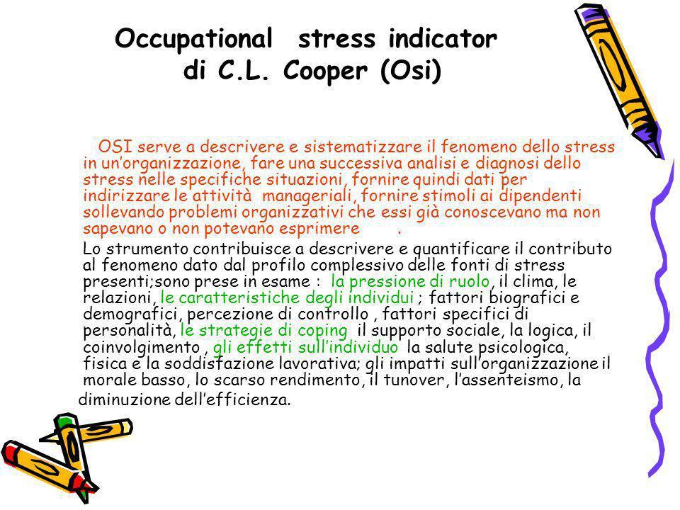 Occupational stress indicator di C.L. Cooper (Osi) OSI serve a descrivere e sistematizzare il fenomeno dello stress in unorganizzazione, fare una succ