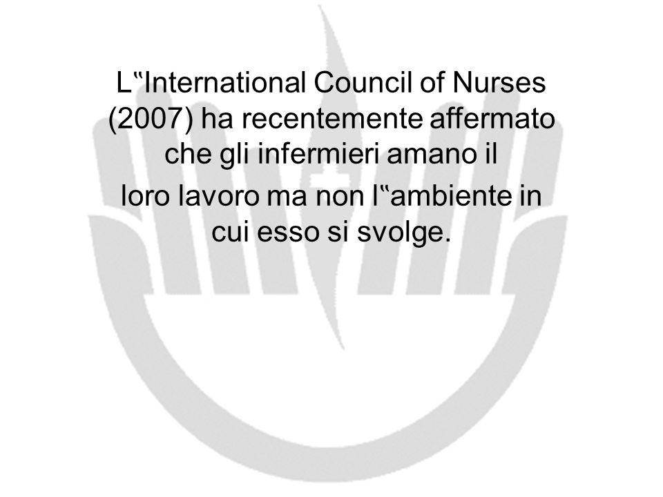 L International Council of Nurses (2007) ha recentemente affermato che gli infermieri amano il loro lavoro ma non l ambiente in cui esso si svolge.