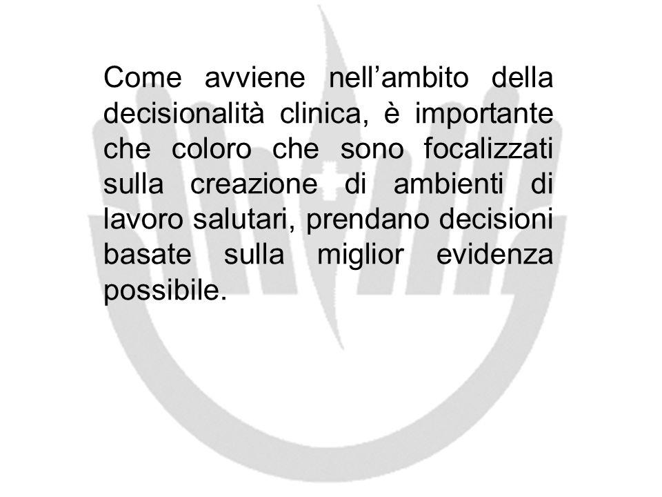 Come avviene nellambito della decisionalità clinica, è importante che coloro che sono focalizzati sulla creazione di ambienti di lavoro salutari, pren