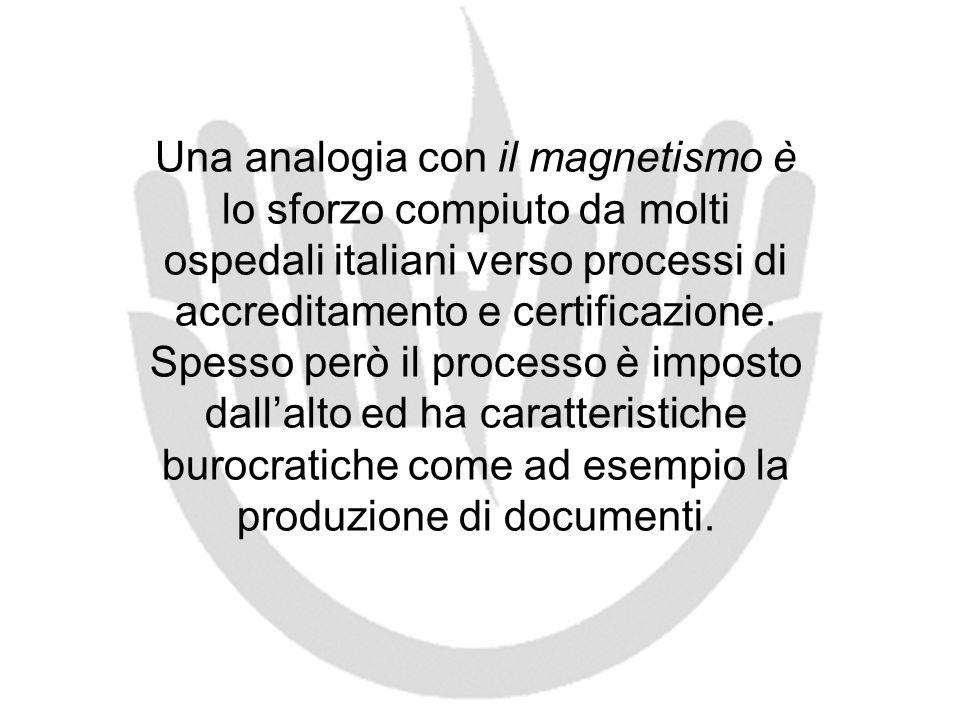 Una analogia con il magnetismo è lo sforzo compiuto da molti ospedali italiani verso processi di accreditamento e certificazione. Spesso però il proce