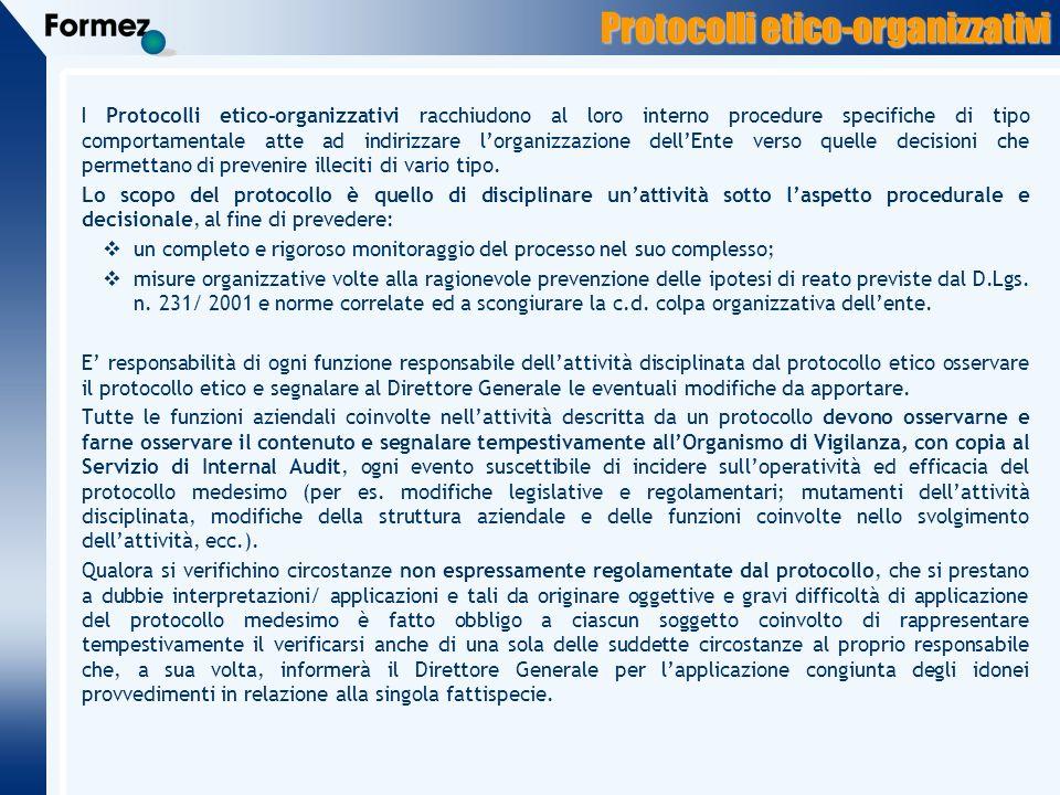 Protocolli etico-organizzativi I Protocolli etico-organizzativi racchiudono al loro interno procedure specifiche di tipo comportamentale atte ad indirizzare lorganizzazione dellEnte verso quelle decisioni che permettano di prevenire illeciti di vario tipo.