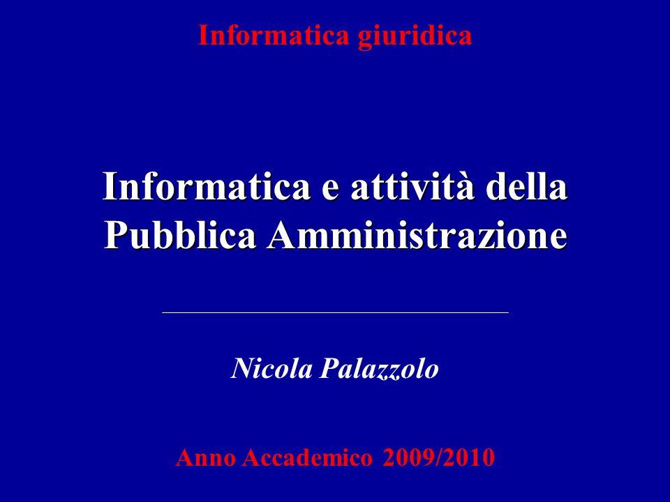 Informatica giuridica Informatica e attività della Pubblica Amministrazione Nicola Palazzolo Anno Accademico 2009/2010