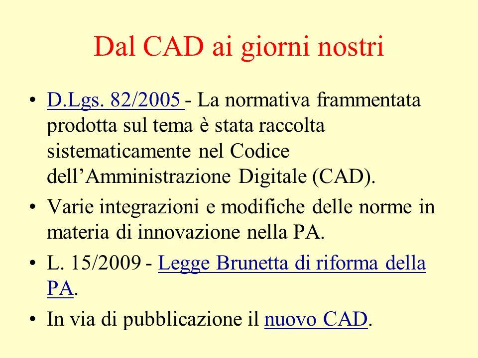 Dal CAD ai giorni nostri D.Lgs. 82/2005 - La normativa frammentata prodotta sul tema è stata raccolta sistematicamente nel Codice dellAmministrazione