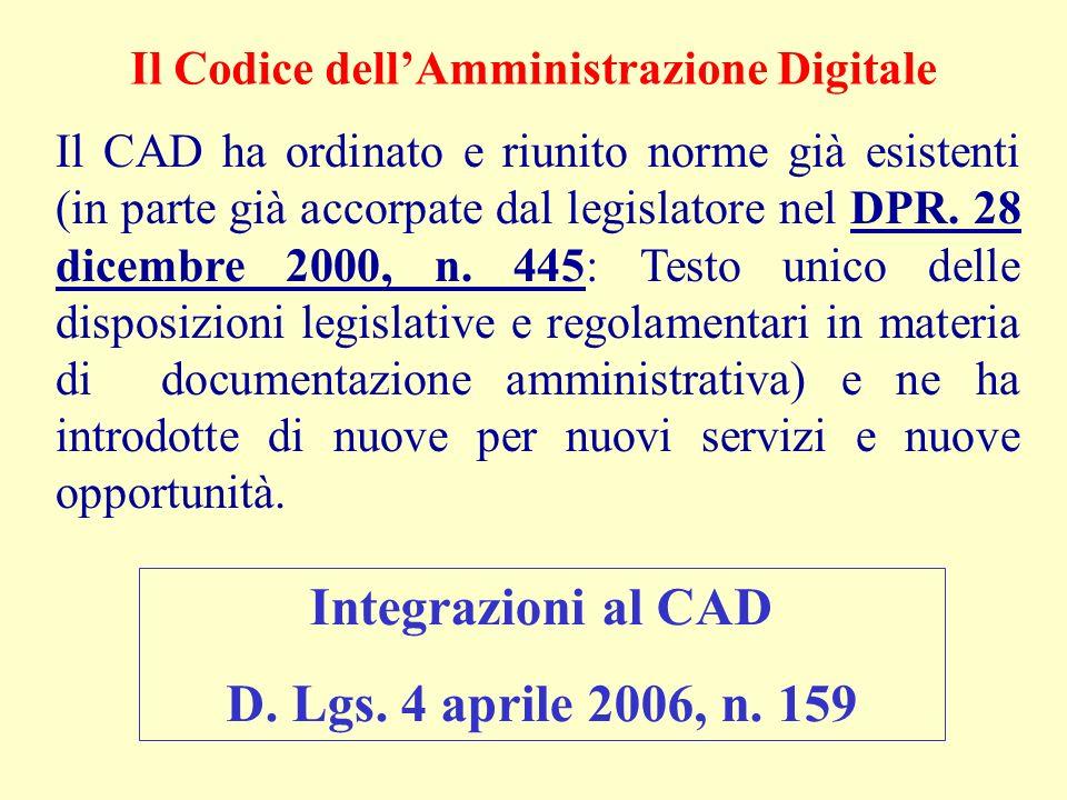 Il CAD ha ordinato e riunito norme già esistenti (in parte già accorpate dal legislatore nel DPR. 28 dicembre 2000, n. 445: Testo unico delle disposiz