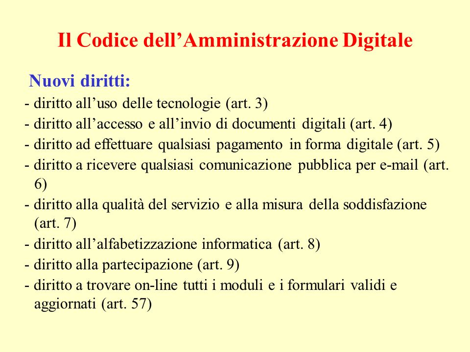 Il Codice dellAmministrazione Digitale Nuovi diritti: - diritto alluso delle tecnologie (art. 3) - diritto allaccesso e allinvio di documenti digitali