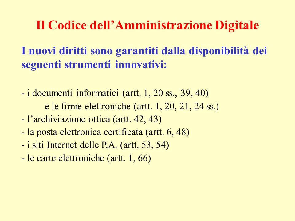 Il Codice dellAmministrazione Digitale I nuovi diritti sono garantiti dalla disponibilità dei seguenti strumenti innovativi: - i documenti informatici