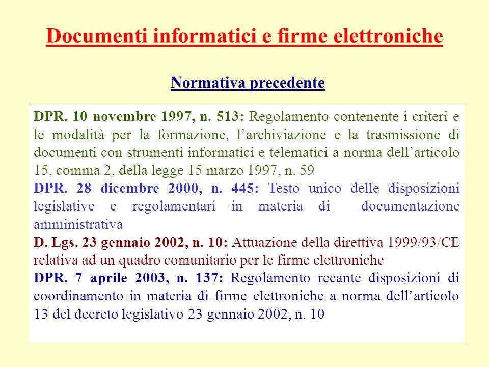 Documenti informatici e firme elettroniche Normativa precedente DPR. 10 novembre 1997, n. 513: Regolamento contenente i criteri e le modalità per la f
