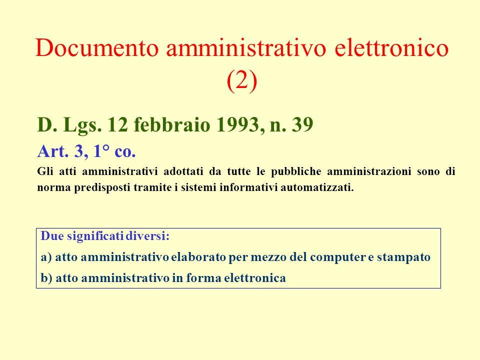 Due significati diversi: a) atto amministrativo elaborato per mezzo del computer e stampato b) atto amministrativo in forma elettronica D. Lgs. 12 feb