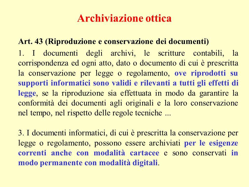 Archiviazione ottica Art. 43 (Riproduzione e conservazione dei documenti) 1. I documenti degli archivi, le scritture contabili, la corrispondenza ed o