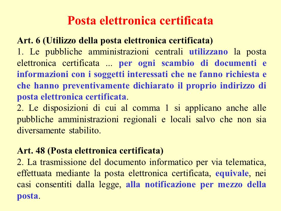 Posta elettronica certificata Art. 6 (Utilizzo della posta elettronica certificata) 1. Le pubbliche amministrazioni centrali utilizzano la posta elett